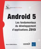 Vente  Android 5 ; les fondamentaux du développement d'applications Java  - Nazim Benbourahla