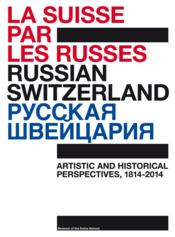 Vente livre :  Russian Switzerland ; artistic and historical perspectives, 1814-2014  - Collectif