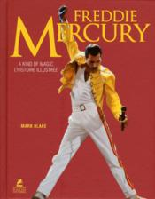 Vente livre :  Freddie Mercury ; a kind of magic ; l'histoire illustrée  - Mark Blake