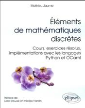 Vente livre :  Elements De Mathematiques Discretes Cours Exercices Resolus Implementations Langages Python Et Ocaml  - Jaume