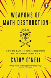 Vente livre :  Weapons of math destruction ; how big data increases inequality and threatens democracy  - Cathy O Neil - Cathy O'Neil