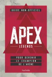 Vente livre :  APEX legends ; guide non officiel, pour devenir le champion de l'arène  - Collectif