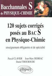Bacchannales S ; 120 Sujets Corrigés Poses Au Bac S En Physique-Chimie ; Enseignement Obligatoire Et De Spécialité - Intérieur - Format classique