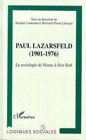 Paul Lazarsfeld, 1901-1976 ; La Sociologie De Vienne A New York - Intérieur - Format classique