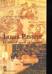 Louis Pasteur ; la réalité après la légende - Couverture - Format classique
