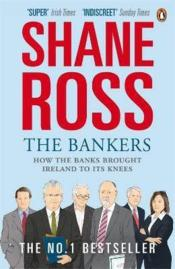 Vente livre :  The bankers ; how the banks brought Ireland to its knees  - Shane Ross