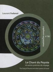 Vente livre :  Le Chant Du Peyote : Et Autres Poemes Du Voyage. The Song Of Peyote : And Other Poems Of Travel  - Laurent Fadanni