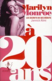 Marilyn Monroe à 20 ans ; le secret de ses débuts - Couverture - Format classique