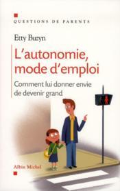 L'autonomie, mode d'emploi ; comment lui donner envie de devenir grand - Couverture - Format classique