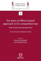 Vente  Ten years of effects-based approach in EU competition law state of play and perspectives  - Jacques Bourgeois - Denis Waelbroeck
