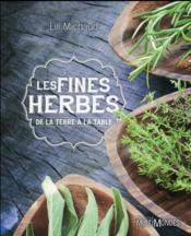 Les fines herbes ; de la terre à la table  - Lili Michaud