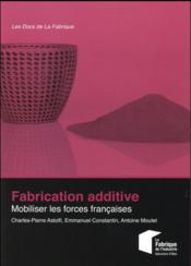 Vente  Fabrication additive ; mobiliser les forces française  - Collectif