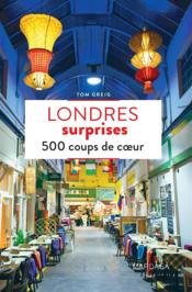 Londres surprises ; 500 coups de coeur  - Tom Greig