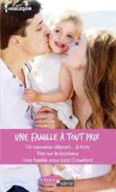 Vente livre :  Une famille à tout prix ; un nouveau départ... à trois, pari sur le bonheur, une famille pour Jack Crawford  - Frederic Gobert - Collectif - Judy Christenberry - Marie Ferrarella - Donna Alward