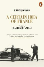 Vente livre :  A certain idea of france the life of charles de gaulle  - Julian Jackson