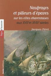 Naufrages Et Pilleurs D'Epaves Sur Les Cotes Charentaises Aux Xvii Et Xviii Siecle - Couverture - Format classique