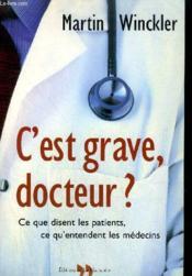 C'Est Grave, Docteur ? - Ce Que Disent Les Patients, Ce Qu'Entendent Les Medecins - Couverture - Format classique