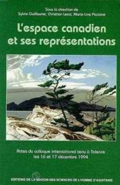 L'espace canadien et ses representations. colloque international, tal ence, 16-17 dec. 1994 - Couverture - Format classique