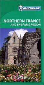 LE GUIDE VERT ; northern France & the Paris region  - Collectif Michelin
