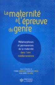 La maternité à l'épreuve du genre ; métamorphoses et permanences de la maternité dans l'aire méditerranéenne - Couverture - Format classique