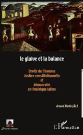 Le glaive et la balance ; droits de l'homme, justice constitutionnelle et démocratie en Amérique latine - Couverture - Format classique