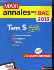 Maxi Annales Abc Du Bac ; Terminale S ; Mathématiques ; Physique ; Chimie ; Svt ; 70 Sujets Corrigés ; 2013 - Couverture - Format classique