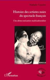 Histoire des artistes noirs du spectacle français ; une démocratisation multiculturaliste - Couverture - Format classique