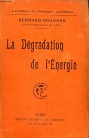 La Degradation De L'Energie. Collection : Bibliotheque De Philosophie Scientifique. - Couverture - Format classique