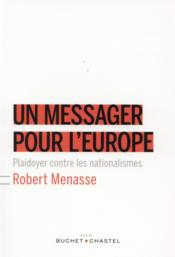 Vente livre :  Un messager pour l'Europe ; un plaidoyer contre les nationalismes  - Robert Menasse