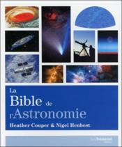 Vente livre :  La bible de l'astronomie  - Heather Couper - Nigel Henbest