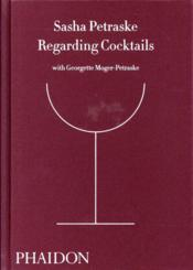 Vente livre :  Regarding cocktails  - Collectif - Sasha Petraske