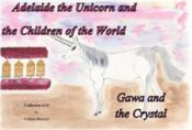 Vente livre :  Adelaide the unicorn and the children of the world ; Gawa and the crystal  - Colette Becuzzi
