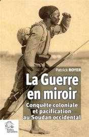 Vente  La guerre en miroir ; conquête coloniale et pacification au soudan occidental  - Patrick Royer