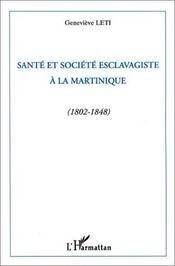 Santé et société esclavagiste à la Martinique (1802-1848) - Couverture - Format classique