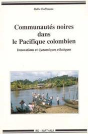 Communautes Noires Dans Le Pacifique Colombien. Innovations Et Dynamiques Ethniques - Couverture - Format classique