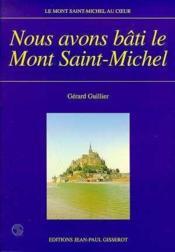Nous Avons Bati Le Mont Saint-Michel - Couverture - Format classique