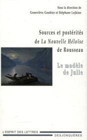 Sources et postérités de La Nouvelle Héloïse de Rousseau ; le modèle de Julie - Couverture - Format classique