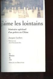 J'Aime Les Lointains - Itineraires Spirituel D'Un Pretre En Chine - Couverture - Format classique
