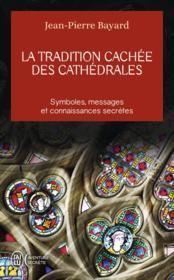 La tradition cachée des cathédrales ; symboles, messages et connaissances secrètes - Couverture - Format classique