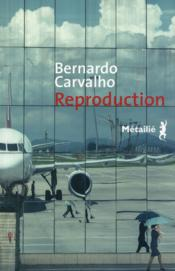 Reproduction  - Bernardo Carvalho