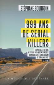 Vente livre :  999 ans de serial killers  - Stephane Bourgoin