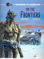 Vente livre :  Valérian T.13 ; on the frontiers  - Jean-Claude Mezieres - Pierre Christin