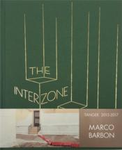 Vente livre :  The interzone ; Tanger, 2013-2017  - Marco Barbon - Jean-Christophe Bailly