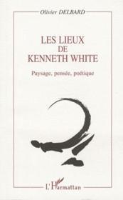Les lieux de Kenneth White ; paysage, pensée, poétique - Couverture - Format classique