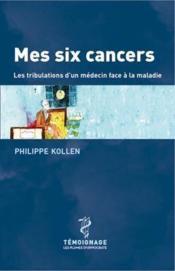 Mes six cancers ; les tribulations d'un médecin face à la maladie - Couverture - Format classique