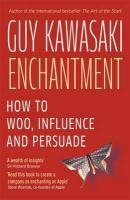 ENCHANTMENT: THE ART OF CHANGING HEARTS, MINDS AND ACTIONS  - Guy Kawasaki
