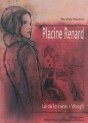 Placine Renard ; là où le canal s'élargit - Couverture - Format classique