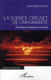 La science, creuset de l'inhumanité ; décoloniser l'imaginaire occidental - Couverture - Format classique