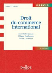 Droit du commerce international ; 3e édition  - Jean-Michel Jacquet - Philippe Delebecque