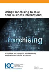 Vente livre :  Using franchising to take your business international  - Collectif